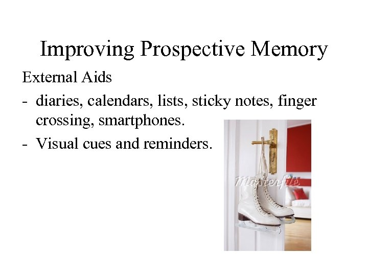 Improving Prospective Memory External Aids - diaries, calendars, lists, sticky notes, finger crossing, smartphones.