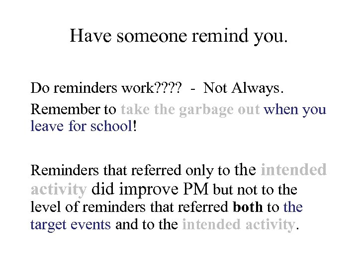 Have someone remind you. Do reminders work? ? - Not Always. Remember to take