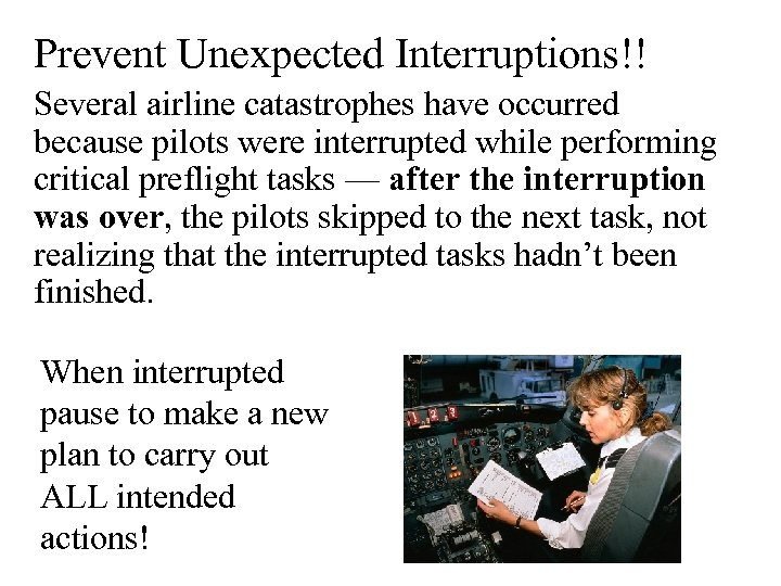 Prevent Unexpected Interruptions!! Several airline catastrophes have occurred because pilots were interrupted while performing