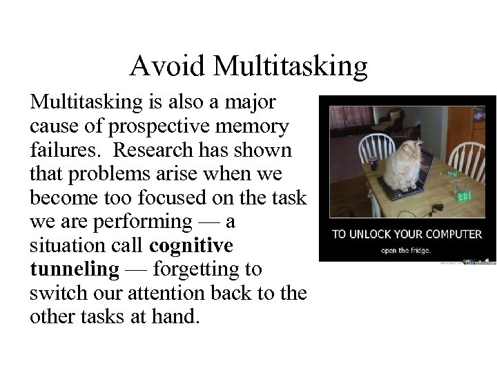 Avoid Multitasking is also a major cause of prospective memory failures. Research has shown