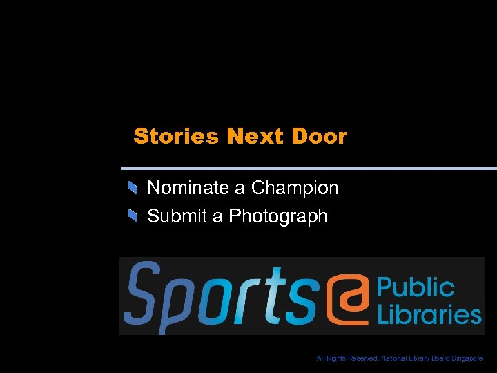 Stories Next Door Nominate a Champion Submit a Photograph All Rights Reserved, National Library