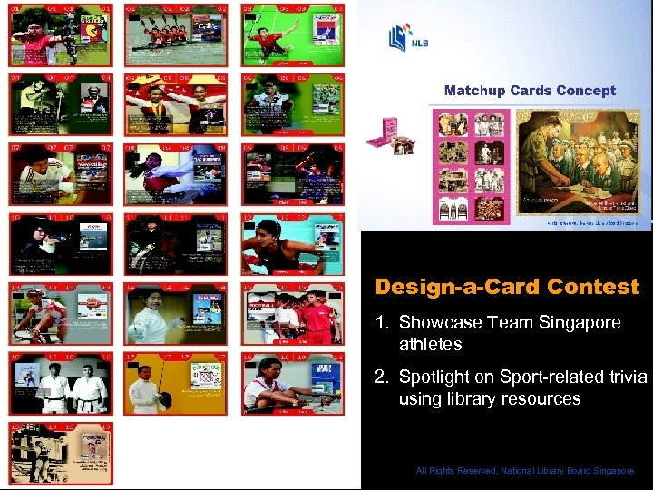 Design-a-Card Contest 1. Showcase Team Singapore athletes 2. Spotlight on Sport-related trivia using library