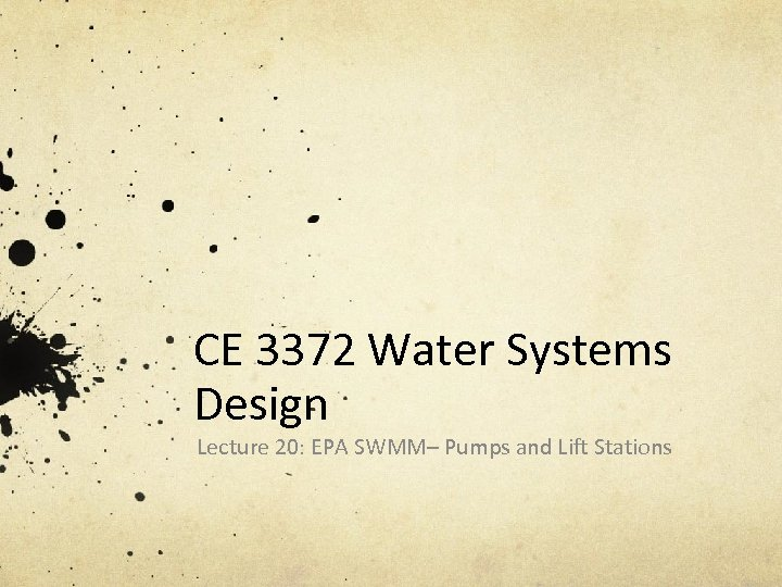 CE 3372 Water Systems Design Lecture 20: EPA SWMM– Pumps and Lift Stations