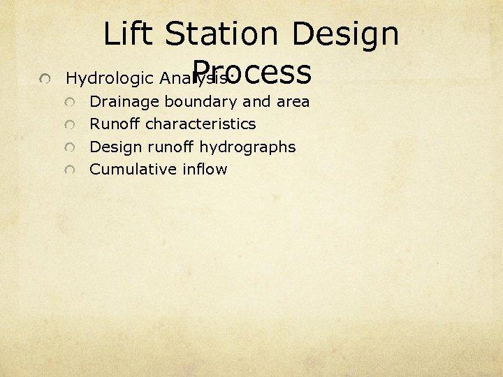 Lift Station Design Process Hydrologic Analysis: Drainage boundary and area Runoff characteristics Design runoff