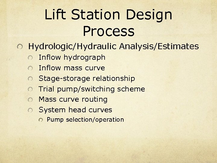 Lift Station Design Process Hydrologic/Hydraulic Analysis/Estimates Inflow hydrograph Inflow mass curve Stage-storage relationship Trial