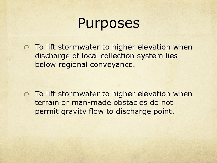 Purposes To lift stormwater to higher elevation when discharge of local collection system lies