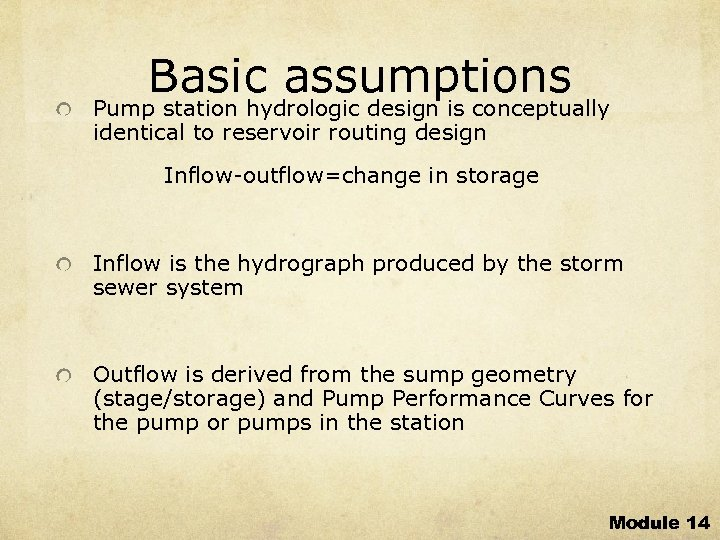 Basic assumptions Pump station hydrologic design is conceptually identical to reservoir routing design Inflow-outflow=change