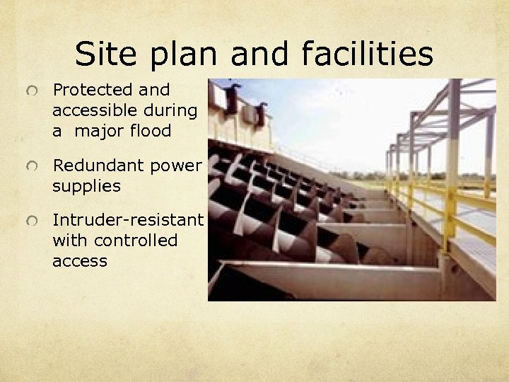 Site plan and facilities Protected and accessible during a major flood Redundant power supplies