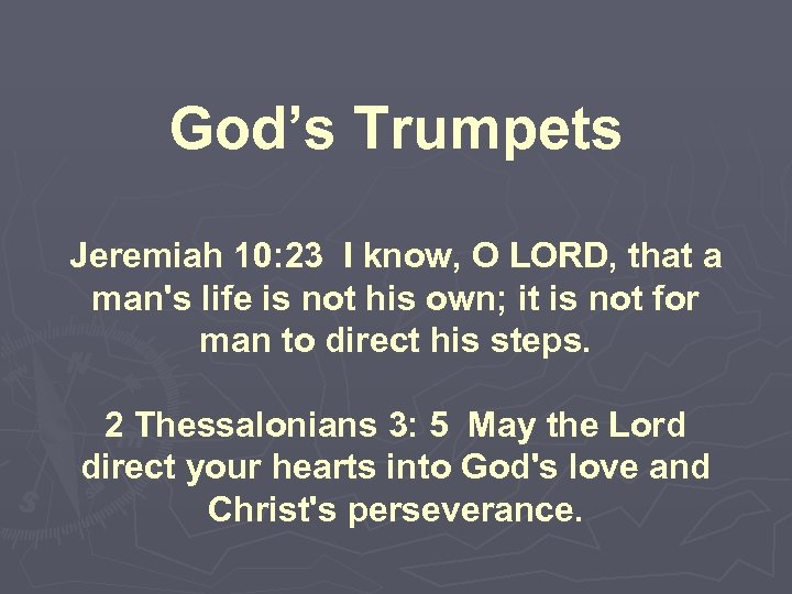 God's Trumpets Jeremiah 10: 23 I know, O LORD, that a man's life is