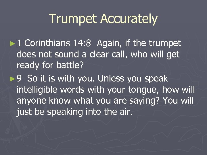 Trumpet Accurately ► 1 Corinthians 14: 8 Again, if the trumpet does not sound