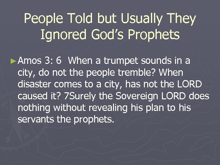 People Told but Usually They Ignored God's Prophets ► Amos 3: 6 When a