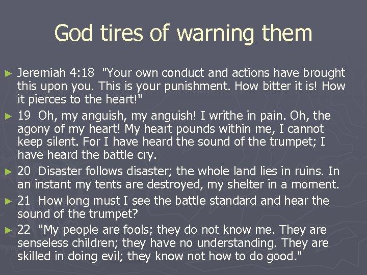 God tires of warning them Jeremiah 4: 18