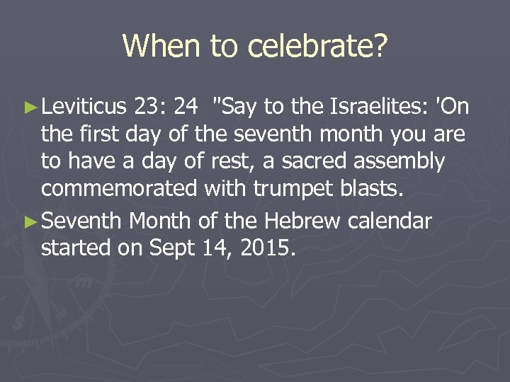 When to celebrate? ► Leviticus 23: 24