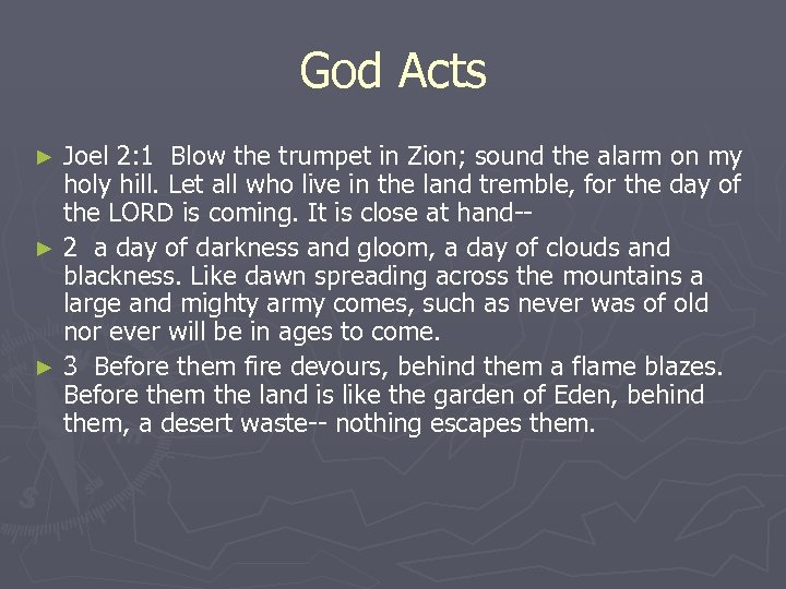 God Acts Joel 2: 1 Blow the trumpet in Zion; sound the alarm on