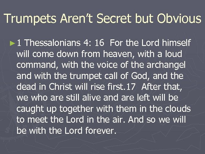 Trumpets Aren't Secret but Obvious ► 1 Thessalonians 4: 16 For the Lord himself