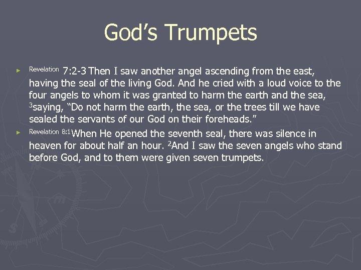 God's Trumpets ► ► Revelation 7: 2 -3 Then I saw another angel ascending