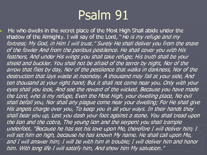 ► Psalm 91 He who dwells in the secret place of the Most High