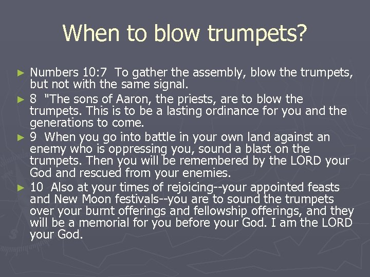 When to blow trumpets? Numbers 10: 7 To gather the assembly, blow the trumpets,
