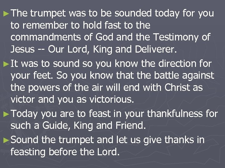 ► The trumpet was to be sounded today for you to remember to hold