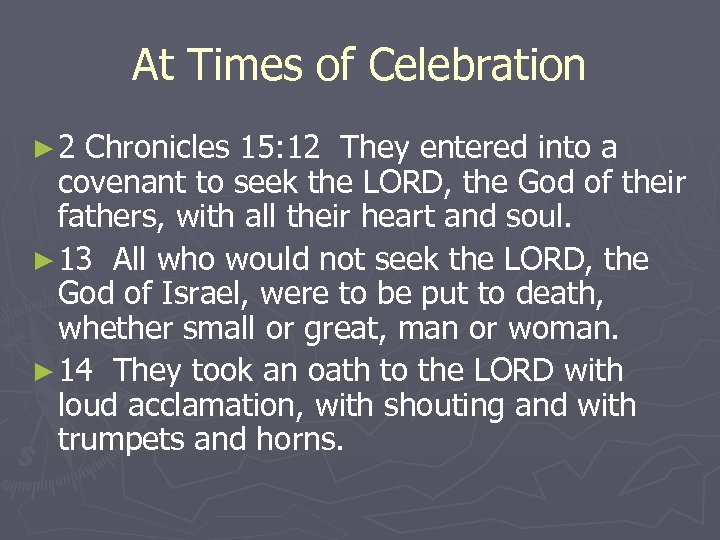 At Times of Celebration ► 2 Chronicles 15: 12 They entered into a covenant