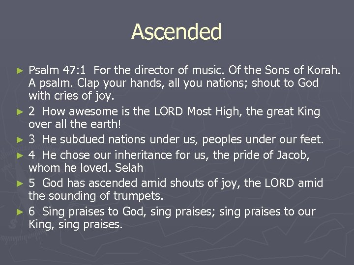 Ascended Psalm 47: 1 For the director of music. Of the Sons of Korah.