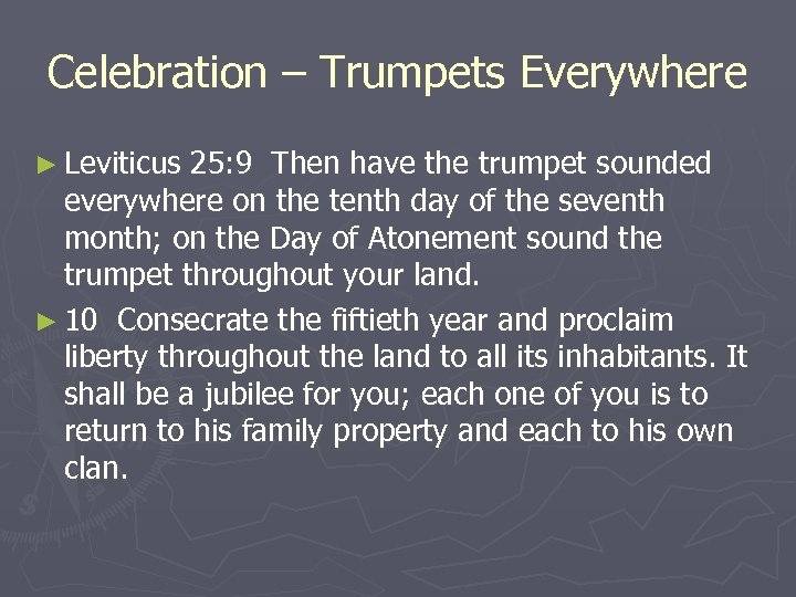 Celebration – Trumpets Everywhere ► Leviticus 25: 9 Then have the trumpet sounded everywhere