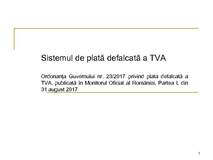 Sistemul de plată defalcată a TVA Ordonanța Guvernului nr. 23/2017 privind plata defalcată a