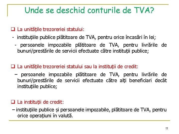 Unde se deschid conturile de TVA? q La unitățile trezoreriei statului: - instituțiile publice