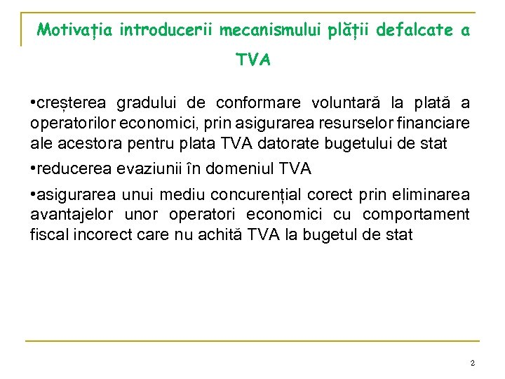 Motivația introducerii mecanismului plății defalcate a TVA • creșterea gradului de conformare voluntară la
