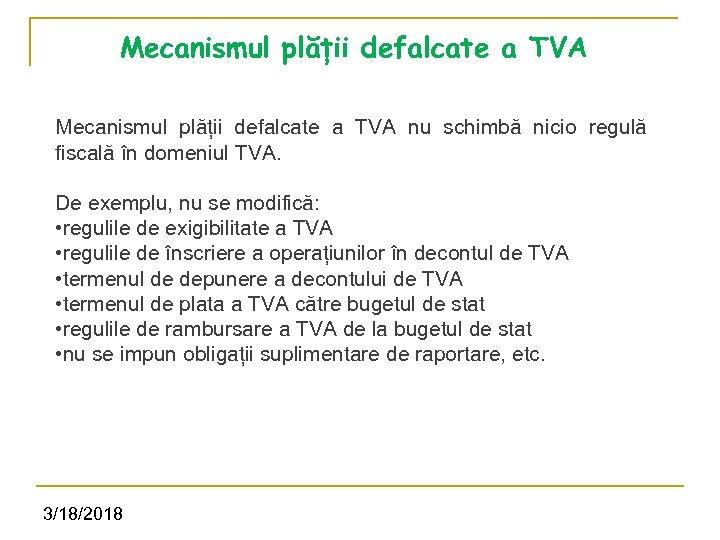 Mecanismul plății defalcate a TVA nu schimbă nicio regulă fiscală în domeniul TVA. De
