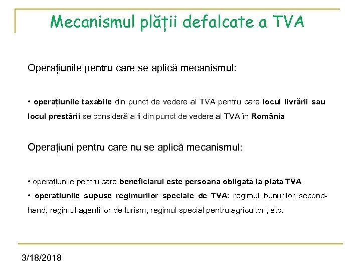Mecanismul plății defalcate a TVA Operațiunile pentru care se aplică mecanismul: • operațiunile taxabile