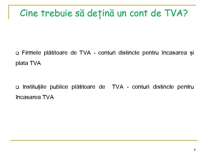 Cine trebuie să dețină un cont de TVA? q Firmele plătitoare de TVA -