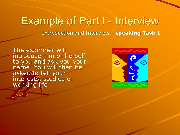 Example of Part I - Interview Introduction and Interview - speaking Task 1 The