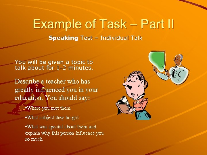 Example of Task – Part II Speaking Test – Individual Talk You will be