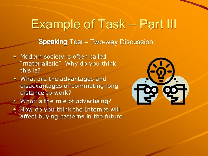 Example of Task – Part III Speaking Test – Two-way Discussion Modern society is
