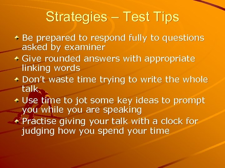 Strategies – Test Tips Be prepared to respond fully to questions asked by examiner