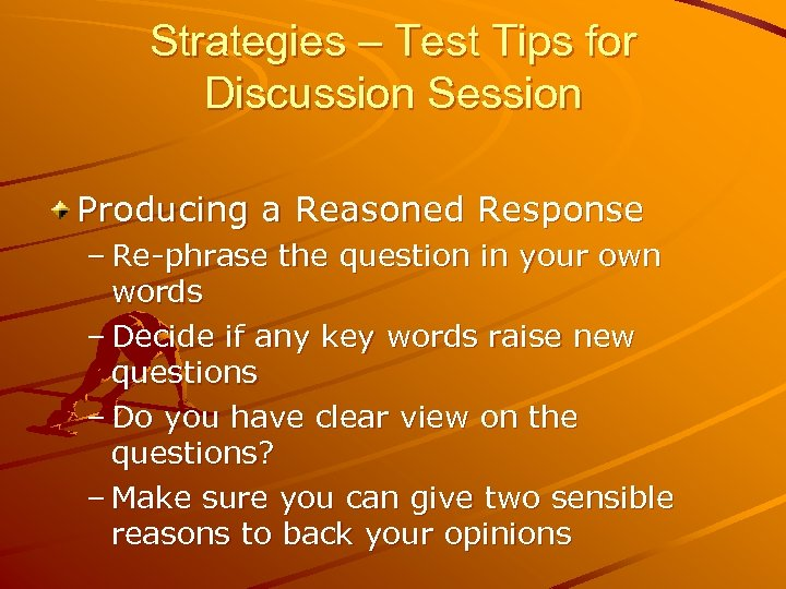 Strategies – Test Tips for Discussion Session Producing a Reasoned Response – Re-phrase the