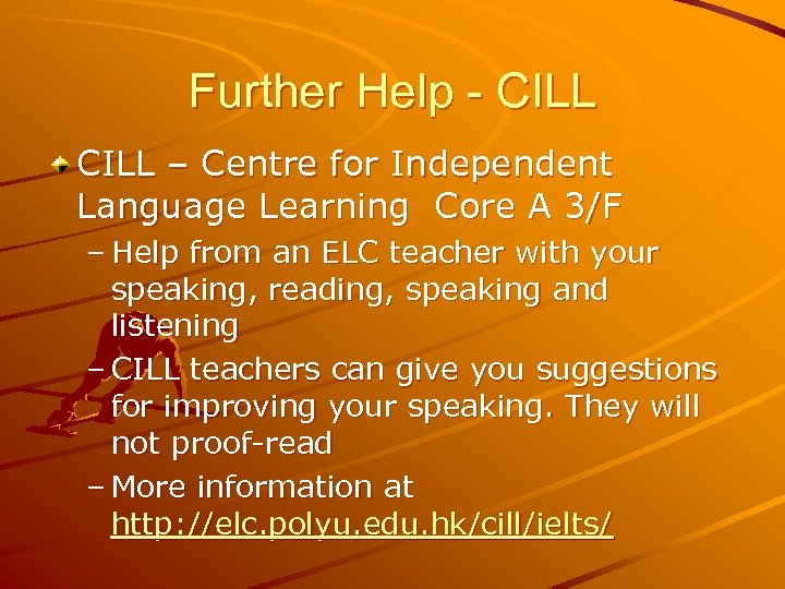 Further Help - CILL – Centre for Independent Language Learning Core A 3/F –