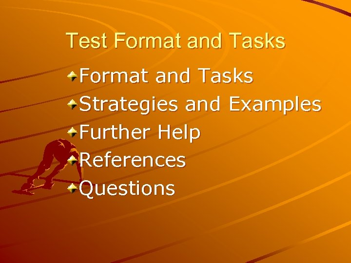Test Format and Tasks Strategies and Examples Further Help References Questions