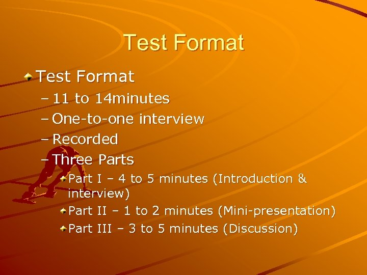 Test Format – 11 to 14 minutes – One-to-one interview – Recorded – Three
