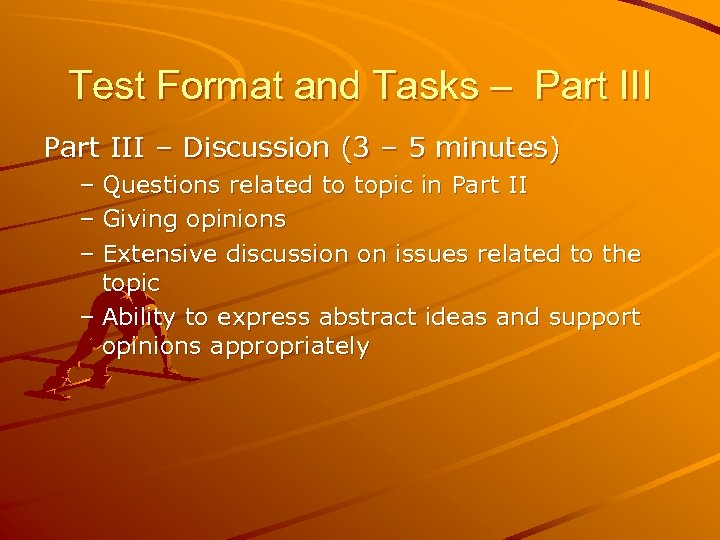Test Format and Tasks – Part III – Discussion (3 – 5 minutes) –