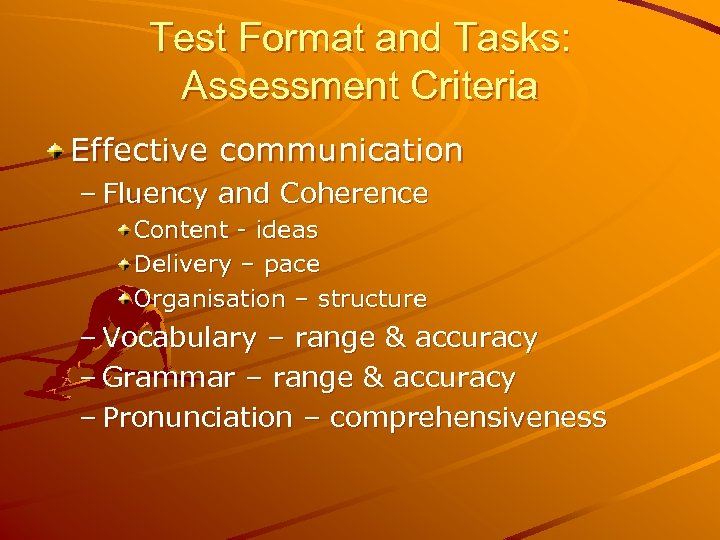 Test Format and Tasks: Assessment Criteria Effective communication – Fluency and Coherence Content -