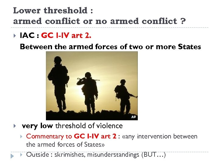 Lower threshold : armed conflict or no armed conflict ? IAC : GC I-IV