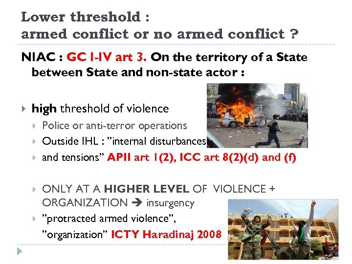 Lower threshold : armed conflict or no armed conflict ? NIAC : GC I-IV