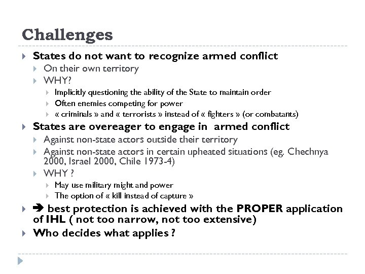 Challenges States do not want to recognize armed conflict On their own territory WHY?