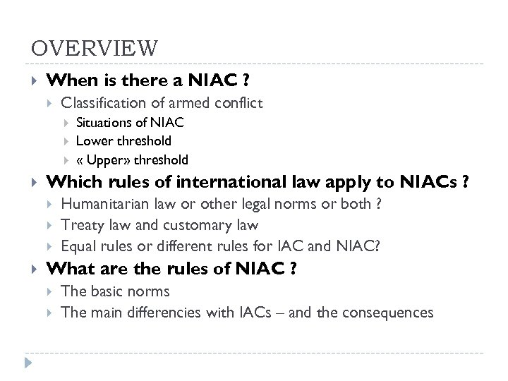 OVERVIEW When is there a NIAC ? Classification of armed conflict Which rules of