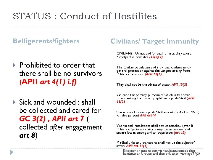 STATUS : Conduct of Hostilites Belligerents/fighters Civilians/ Target immunity • Prohibited to order that