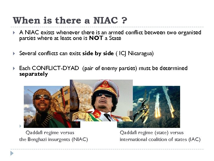 When is there a NIAC ? A NIAC exists whenever there is an armed