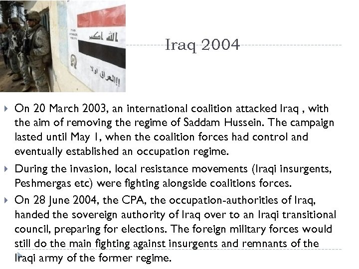 Iraq 2004 On 20 March 2003, an international coalition attacked Iraq , with the