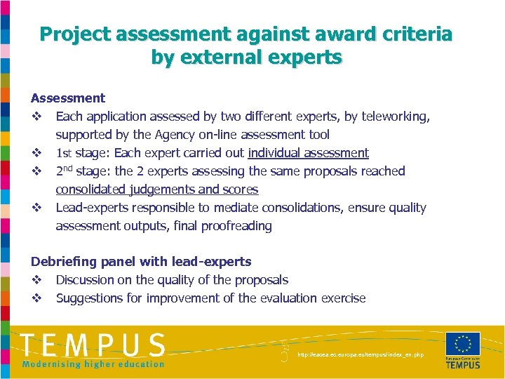 Project assessment against award criteria by external experts Assessment v Each application assessed by